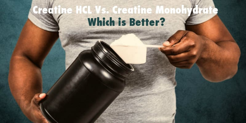 Creatine HCL Vs. Creatine Monohydrate - Which Is Better?