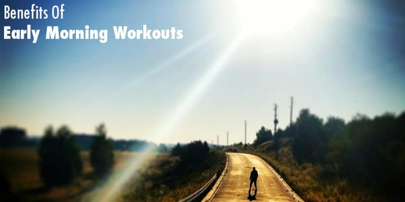 Early Morning Workouts 10 Benefits